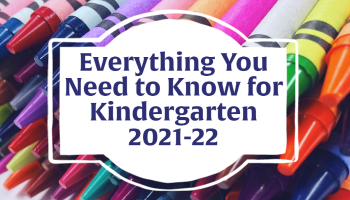 Everything You Need to Know for Kindergarten 2021-2022