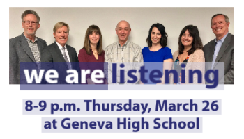 We Are Listening Board of Education 8-9 p.m. Thursday, March 26 at Geneva High School