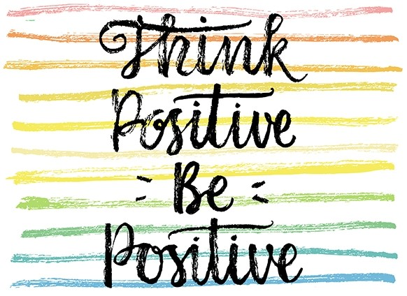 Think positive and be positive