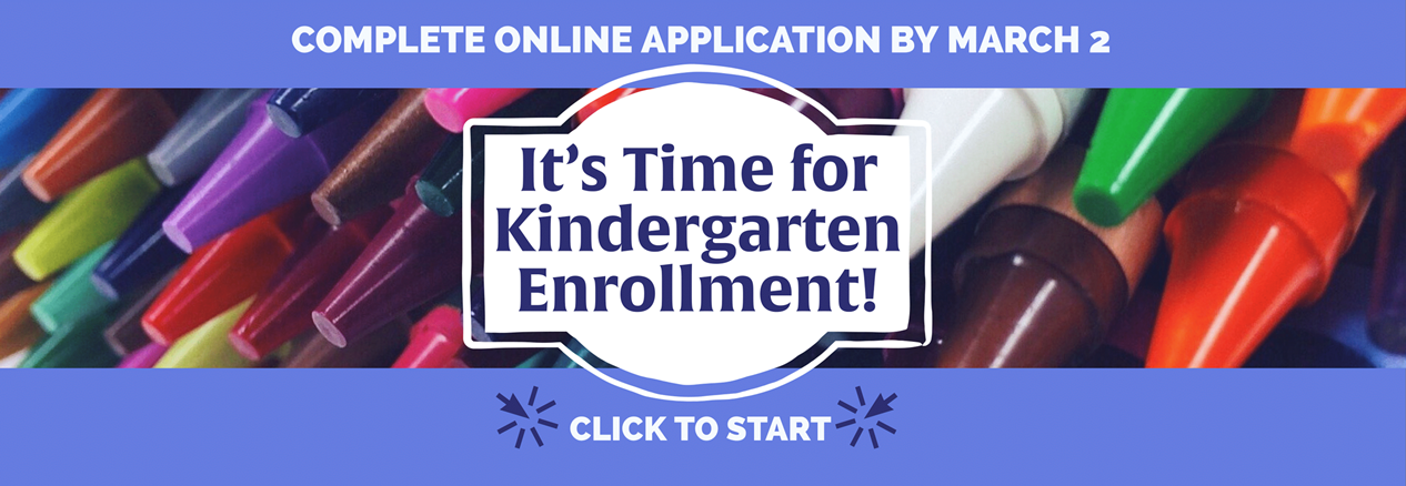Kindergarten Enrollment begins now, please click to start process and enroll by March 2